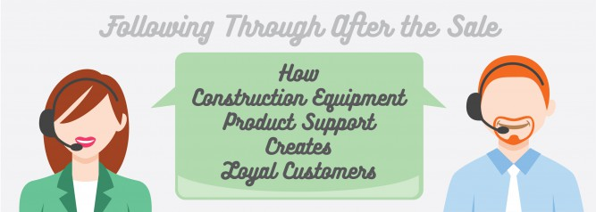 Following Through After the Sale How Construction Equipment Product Support Creates Loyal Customers