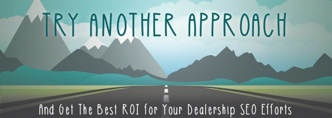 Try Another Approach And Get The Best ROI for Your Dealership SEO Efforts
