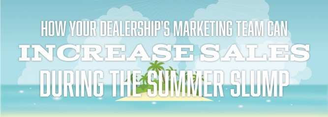 How Your Dealership's Marketing Team Can Increase Sales During The Summer Slump