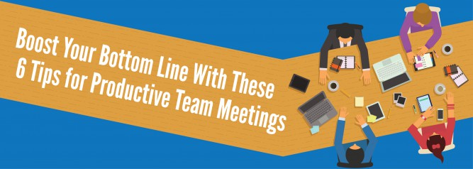 Boost Your Bottom Line With These 6 Tips for Productive Team Meetings