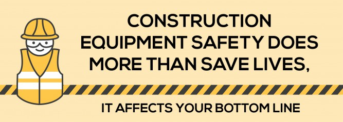 Construction Equipment Safety Does More Than Save Lives, It Affects Your Bottom Line