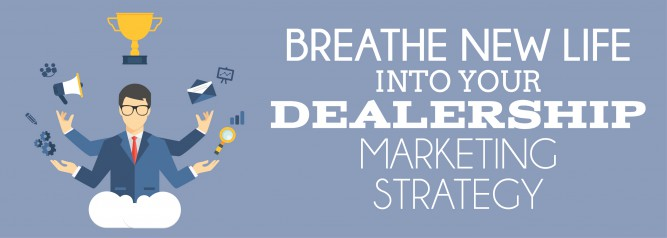 Breathe New Life Into Your Dealership Marketing Strategy