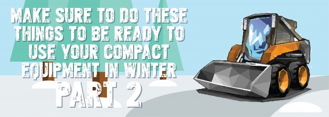 Make Sure To Do These Things To Be Ready To Use Your Compact Equipment In Winter Part 2
