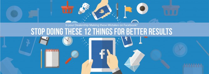 Is your Dealership Making these Mistakes on Facebook Stop Doing these 12 Things for Better Results