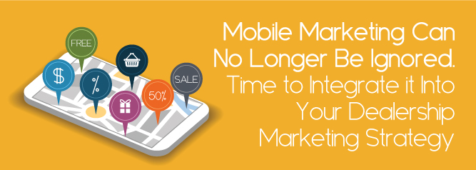 Mobile-Marketing-Can-No-Longer-Be-Ignored-Time-to-Integrate-it-Into-Your-Dealership-Marketing-Strategy