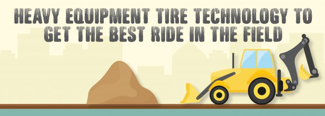 Heavy Equipment Tire Technology To Get The Best Ride In The Field