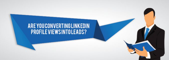 Are You Converting LinkedIn Profile Views into Leads