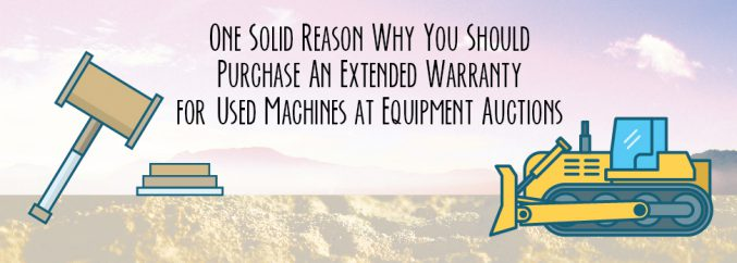 One Solid Reason Why You Should Purchase An Extended Warranty for Used Machines at Equipment Auctions