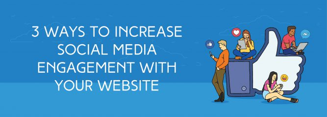 3 Ways to Increase Social Media Engagement with Your Website