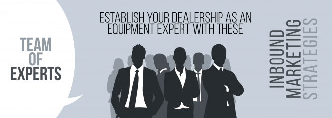 Establish Your Dealership as an Equipment Expert with These Inbound Marketing Strategies-01