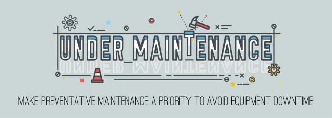 Make Preventative Maintenance A Priority To Avoid Equipment Downtime-01