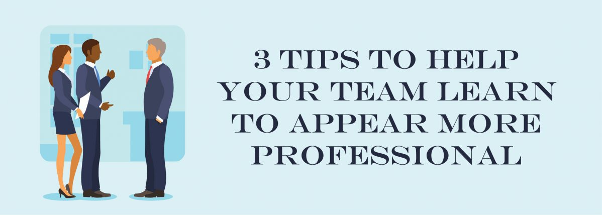 3 Tips To Help Your Team Learn To Appear More Professional   ADI Agency