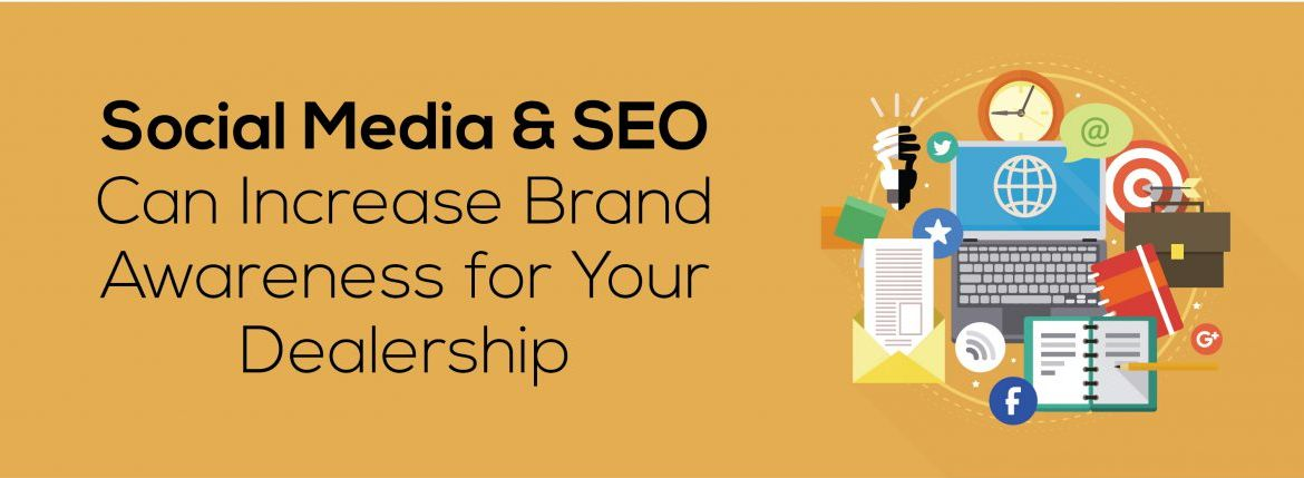 Social Media And SEO Can Increase Brand Awareness for Your Dealership ADI Agency