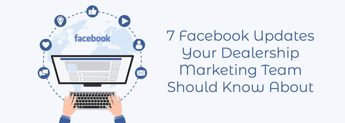 7 Facebook Updates Your Dealership Marketing Team Should Know About ADI Agency