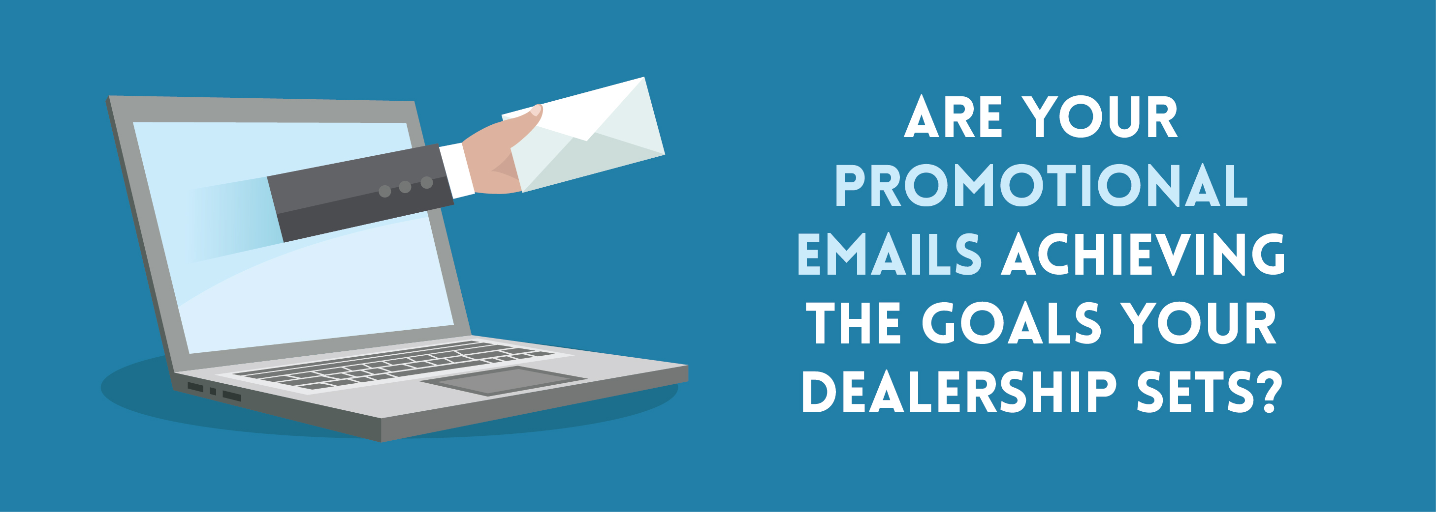 Are Your Promotional Emails Achieving The Goals Your Dealership Sets-01