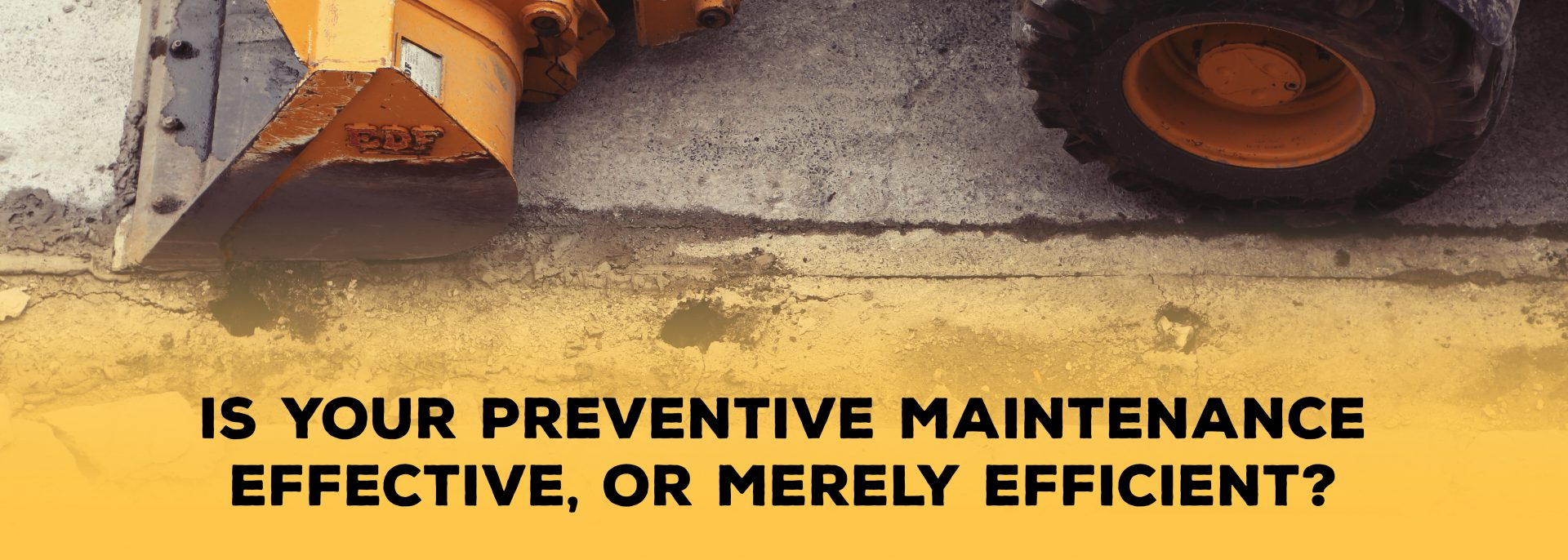 Is Your Preventive Maintenance Effective, or Merely Efficient | ADI Agency
