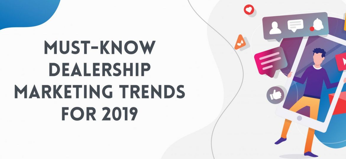 Must-Know Dealership Marketing Trends for 2019 | ADI Agency