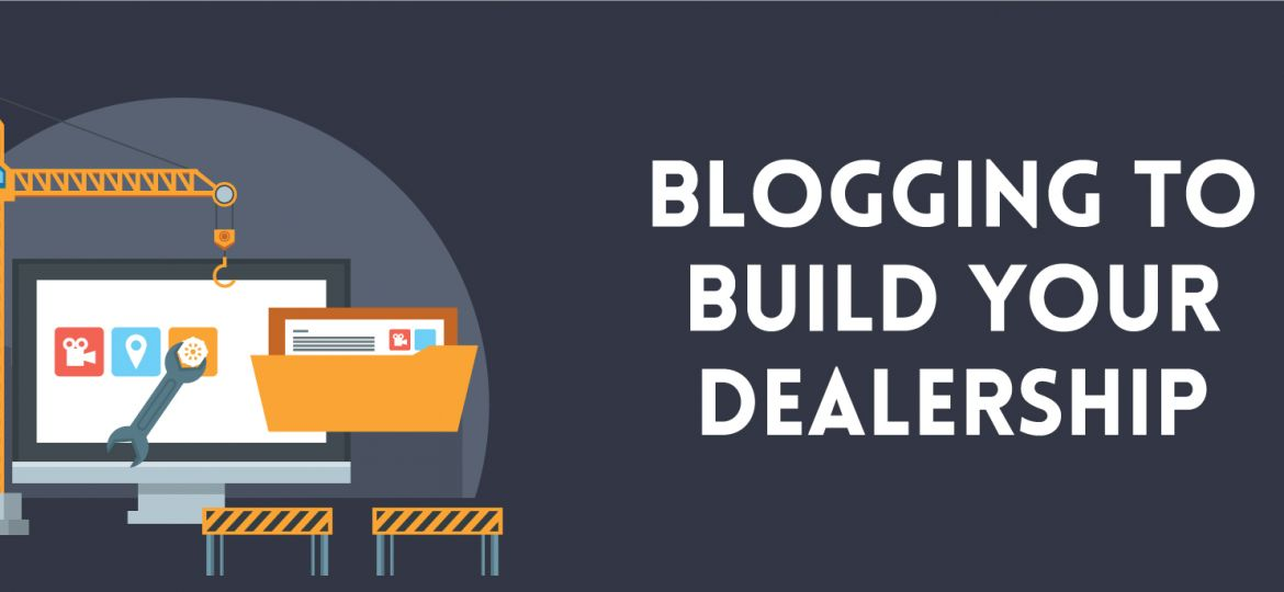 Blogging to Build your Dealership | ADI Agency