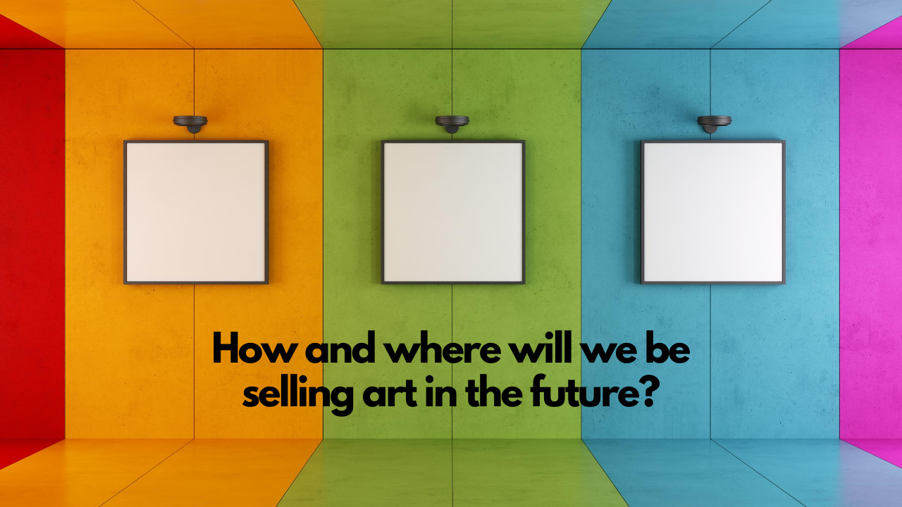 How and Where will we be selling art in the future