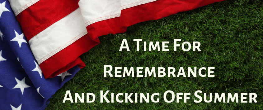 Memorial Day – A Time for Remembrance and Kicking Off Summer