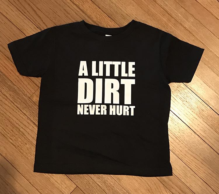 A little dirt never hurt T-shirt