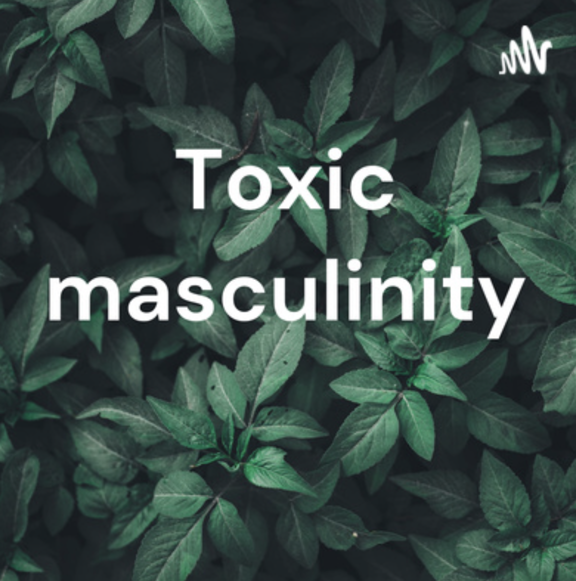 Toxic Masculinity Podcast with Massiel and Harman