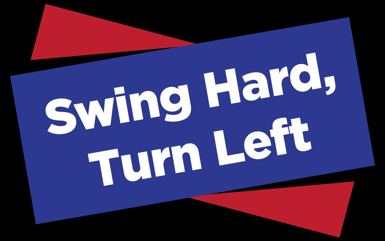 Swing Hard, Turn Left
