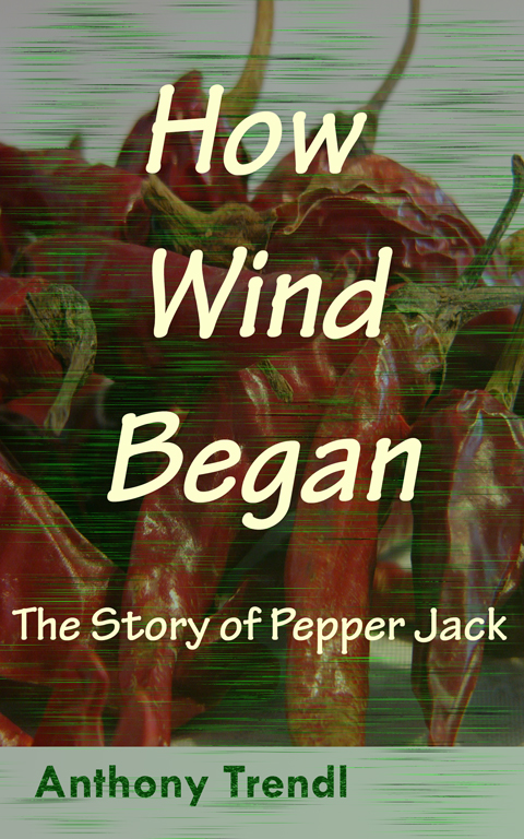 How Wind Began: The Story of Pepper Jack