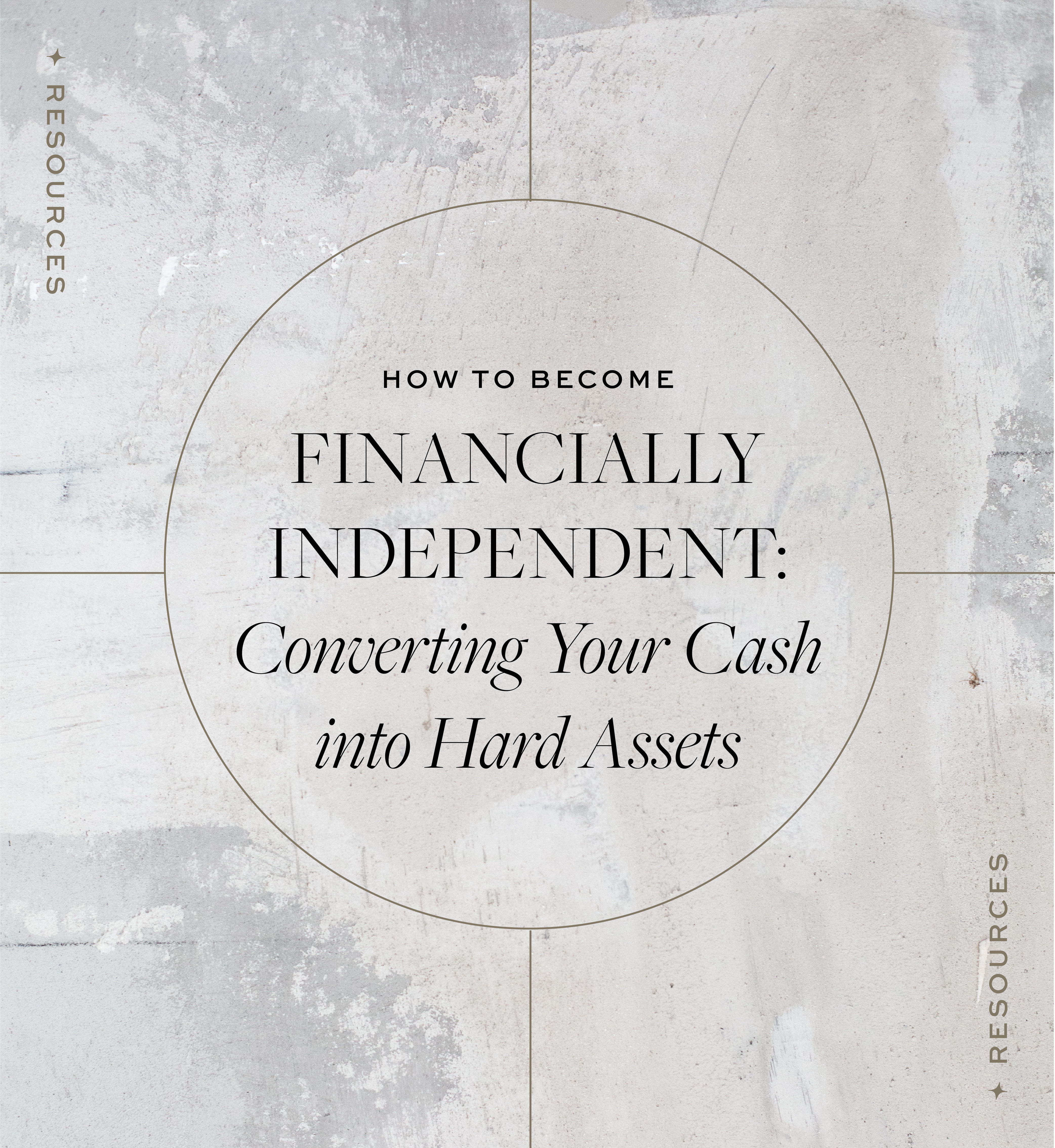 Blog Post: How To Become Financially Independent: Converting Your Cash Into Hard Assets