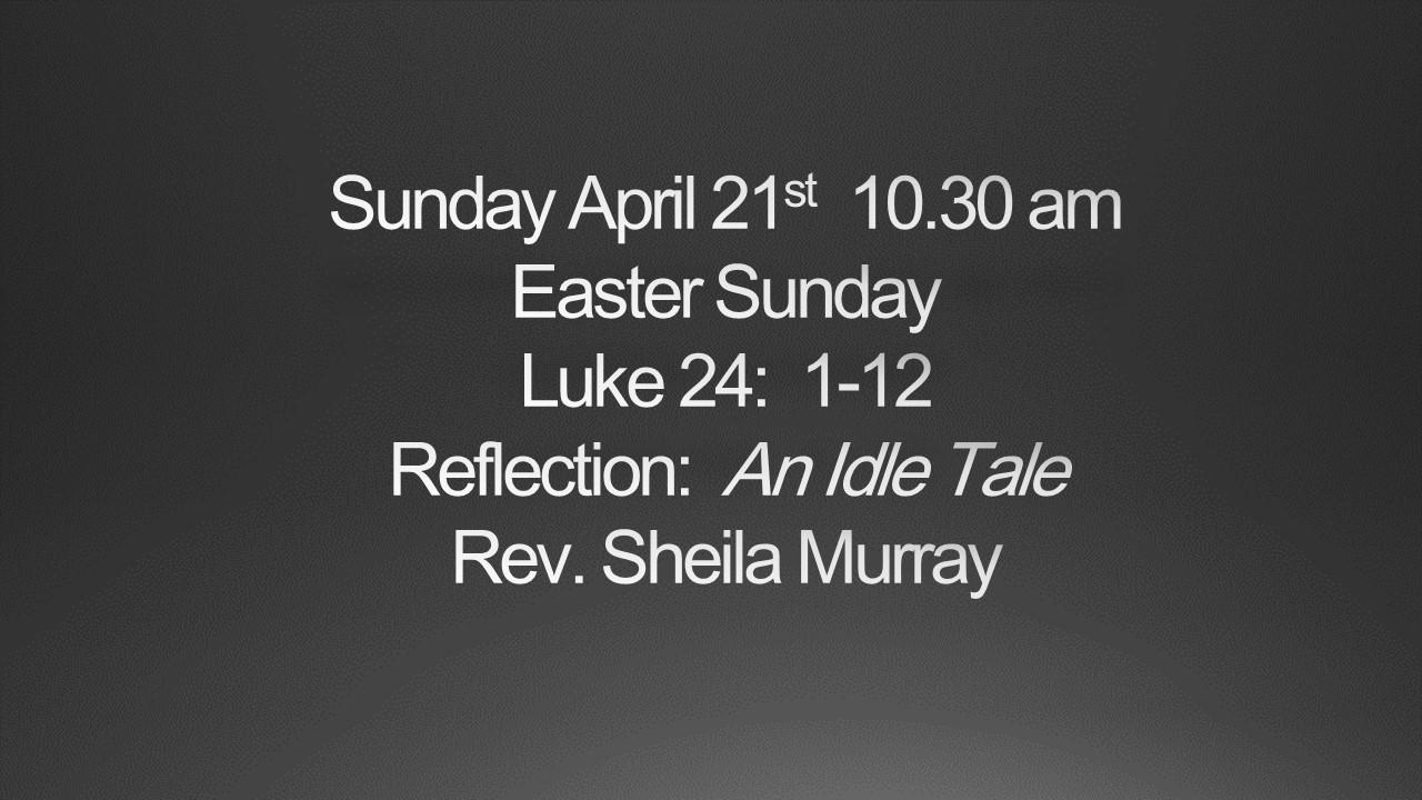 Sunday April 21st 10.30am Easter Sunday Service