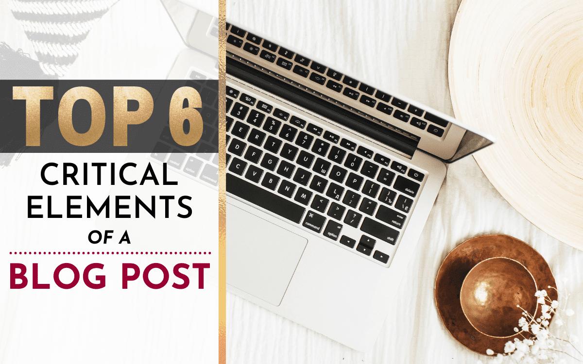 6 Critical Elements of Blog Posts