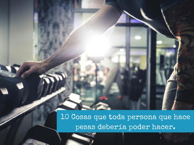 10 Cosas que toda persona que hace pesas deberia poder hacer