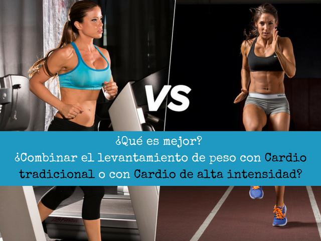 Que es mejor Combinar el levantamiento de peso con Cardio tradicional o con Cardio de alta intensidad