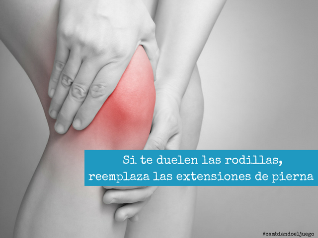 Si te duelen las rodillas reemplaza las extensiones de pierna