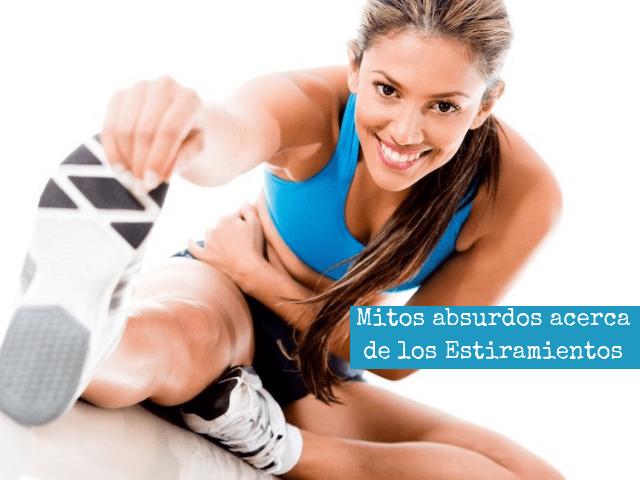 MITOS ABSURDOS ACERCA DE LOS ESTIRAMIENTOS