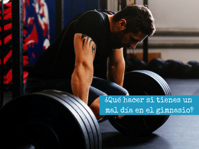 ¿Qué hacer si tienes un mal día en el gimnasio_