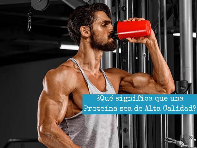 ¿Qué significa que una Proteína sea de Alta Calidad_