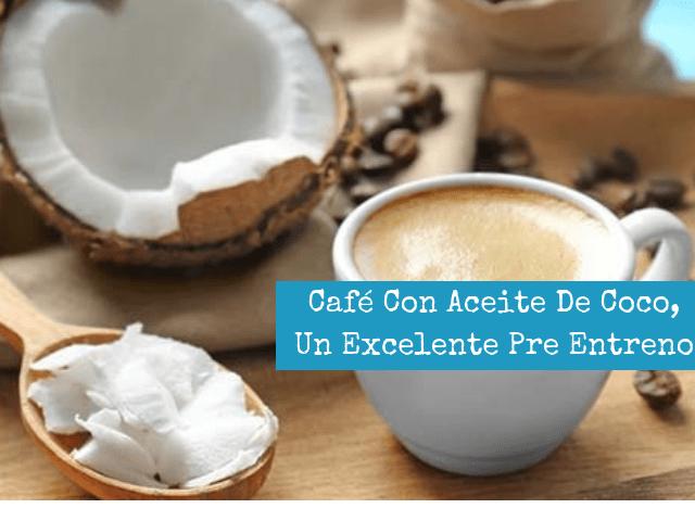 Café Con Aceite De Coco, Un Excelente Pre Entreno