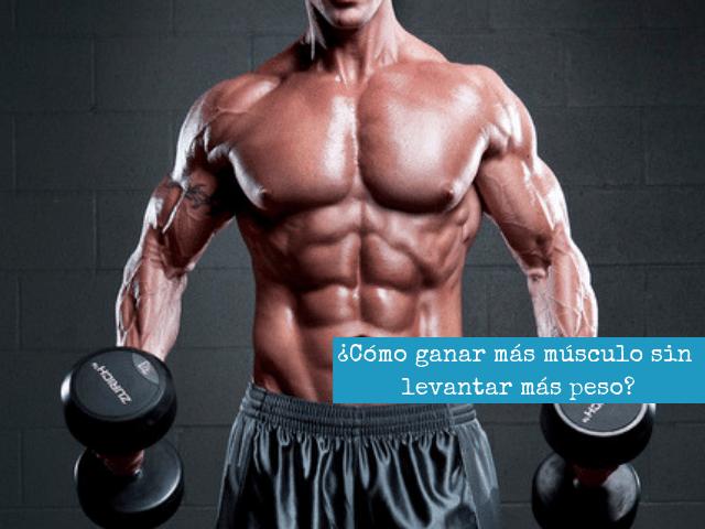 ¿Cómo ganar más músculo sin levantar más peso_