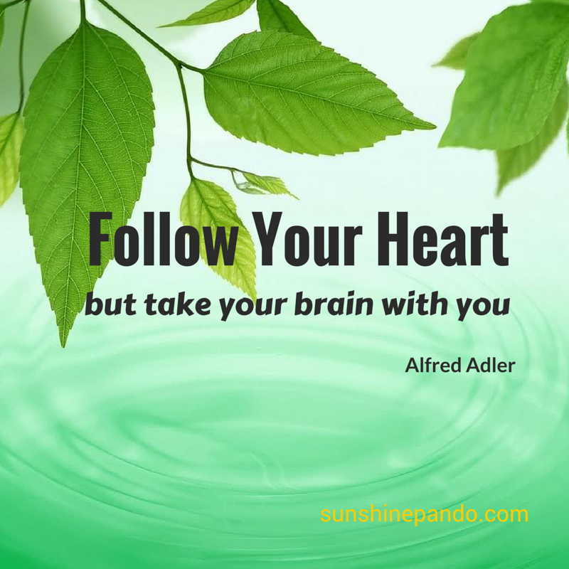 Follow your heart but take your brain with you - Sunshine Prosthetics and Orthotics