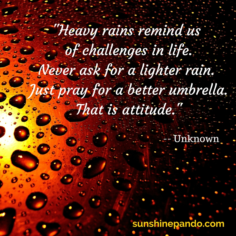 Never ask for a lighter rain - pray for a better umbrella- Sunshine Prosthetics & Orthotics