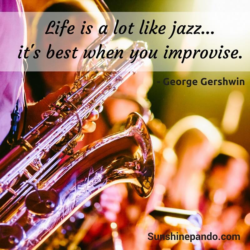 Life is like jazz - it's best when you improvise - Sunshine Prosthetics and Orthotics