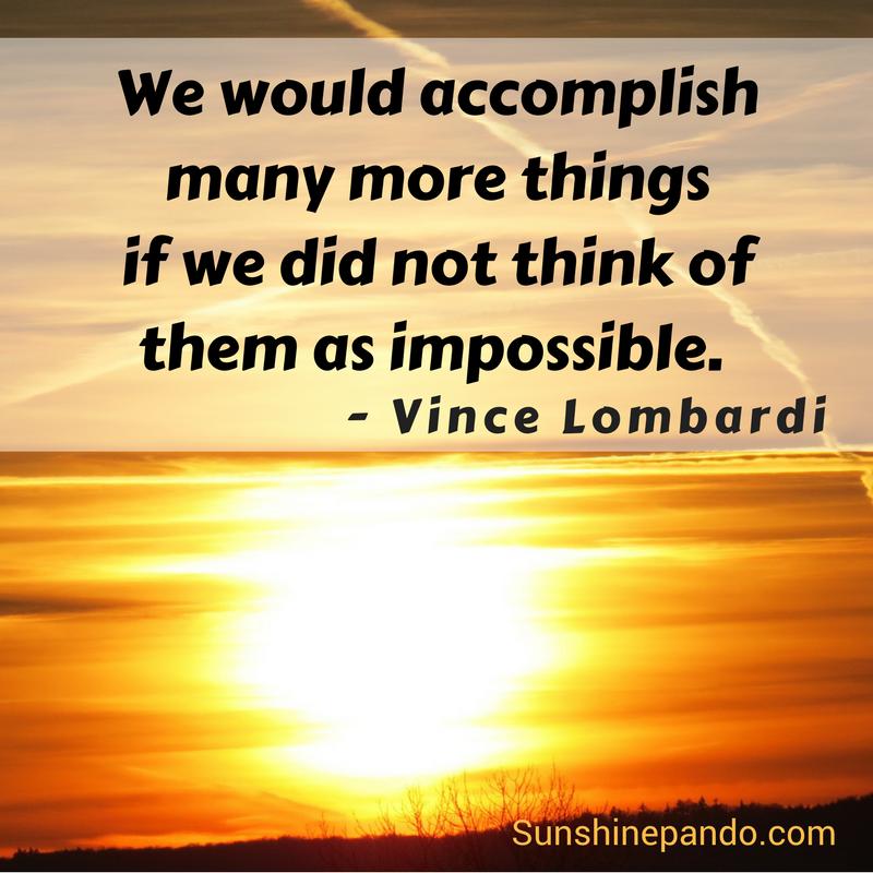 Accomplish more - don't think of impossible - Vince Lombardi - Sunshine Prosthetics and Orthotics