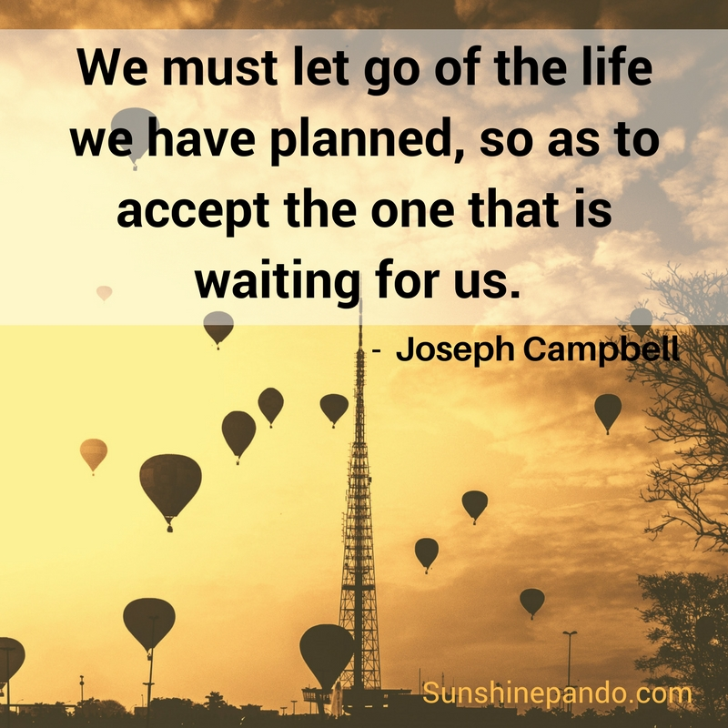 Let go of the life you planned and accept the one waiting for you - Sunshine Prosthetics and Orthotics