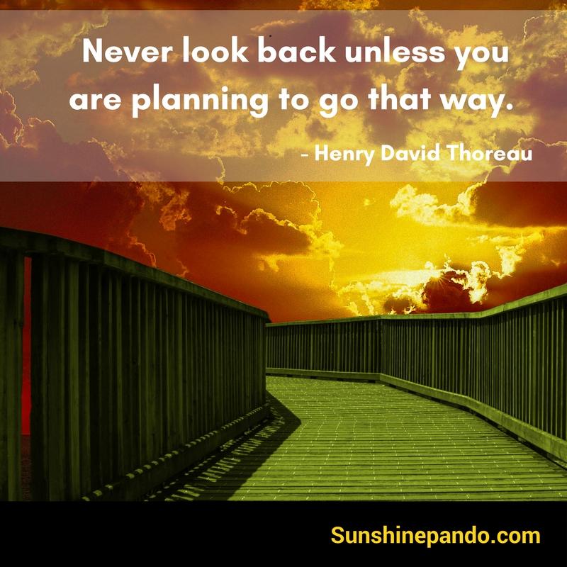 Never look back unless you plan to go that way - Henry David Thoreau - Sunshine Prosthetics and Orthotics