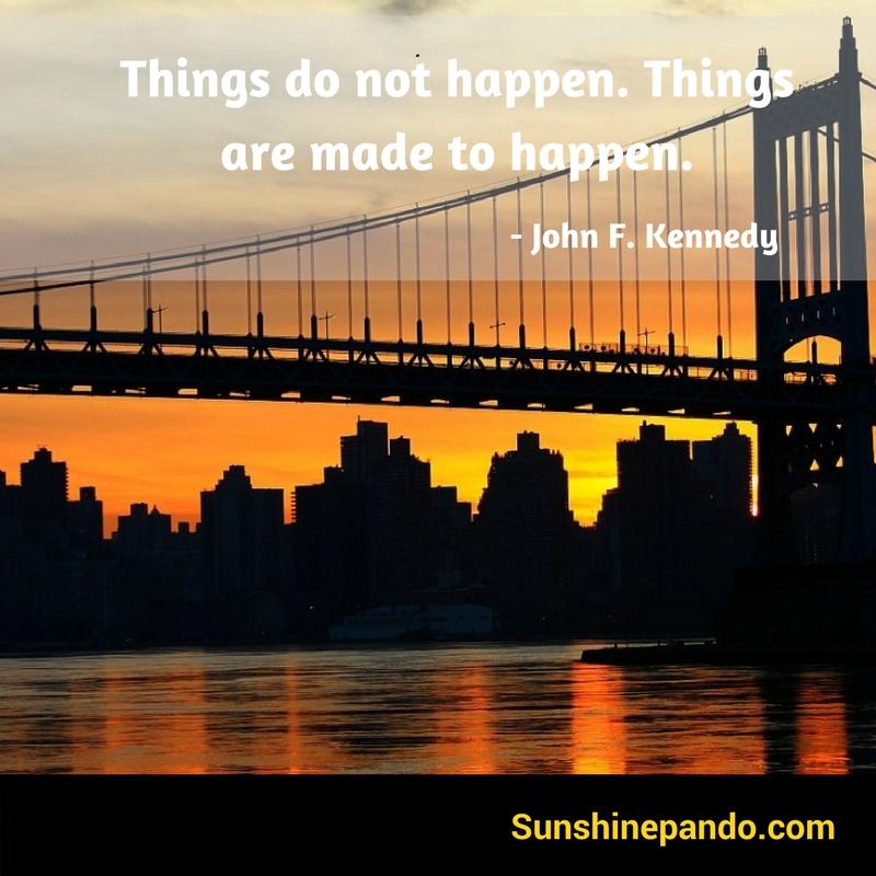 Things are made to happen - John F. Kennedy  - Sunshine Prosthetics and Orthotics