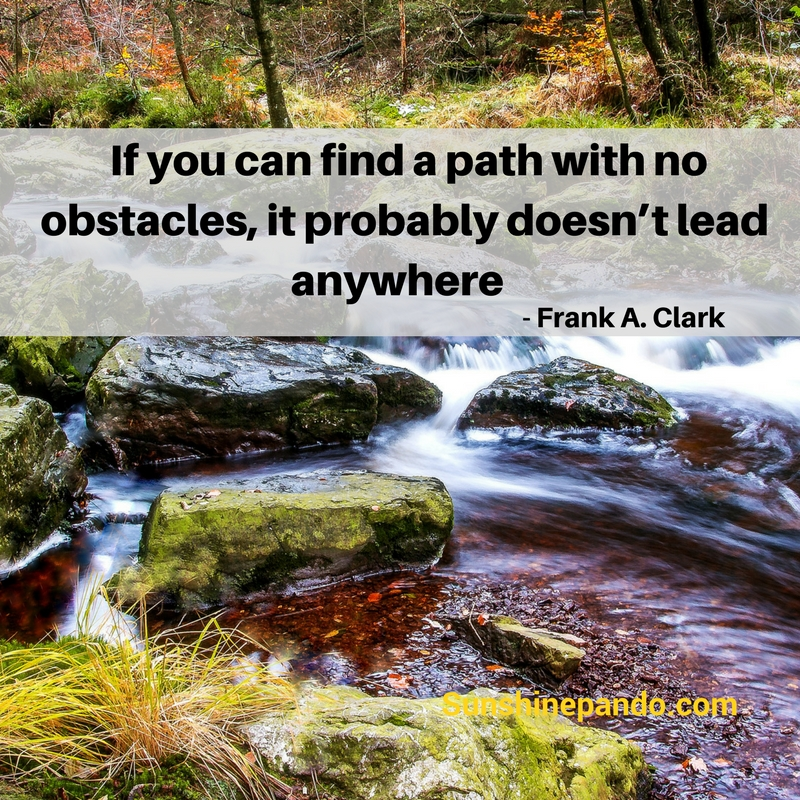 A path with no obstacles probably doesn't lead anywhere - Sunshine Prosthetics and Orthotics