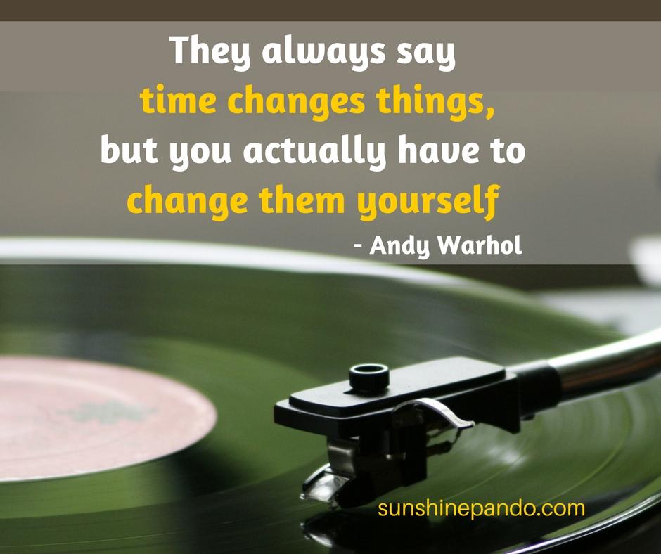 Time doesn't change things - YOU change them - Sunshine Prosthetics & Orthotics
