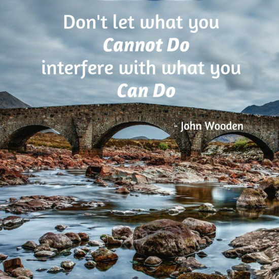 Don't let what you Cannot Do interfere with what you Can Do - Sunshine Prosthetics and Orthotics