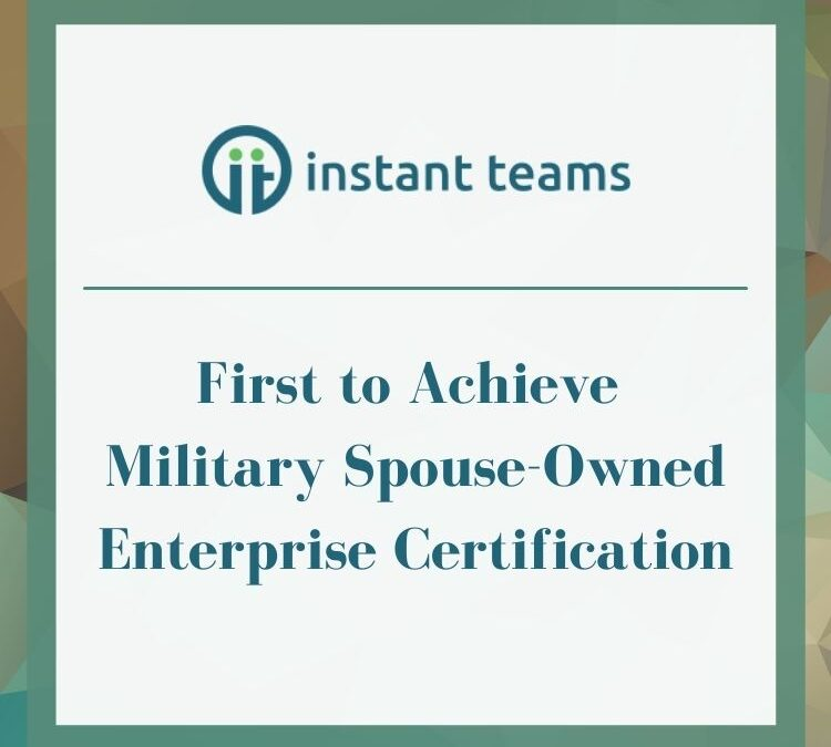 Instant Teams First Certified Military Spouse Owned Enterprise